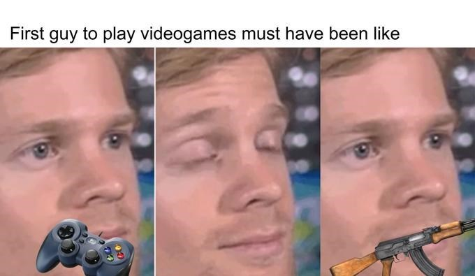 Face - First guy to play videogames must have been like
