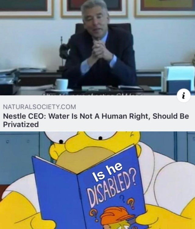 Cartoon - NATURALSOCIETY.COM Nestle CEO: Water Is Not A Human Right, Should Be Privatized Is he DISABLED?