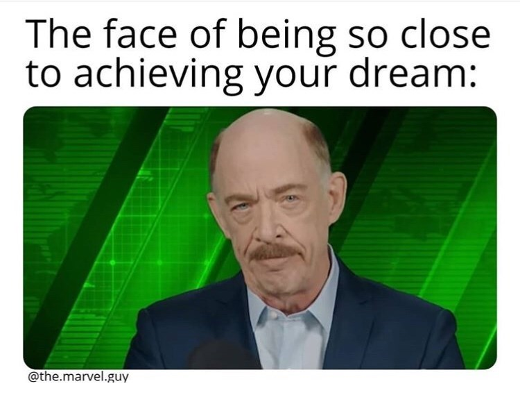 Text - The face of being so close to achieving your dream: @the.marvel.guy