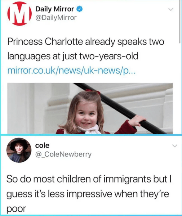 Text - Daily Mirror @DailyMirror Princess Charlotte already speaks two languages at just two-years-old mirror.co.uk/news/uk-news/p... cole @_ColeNewberry So do most children of immigrants but I guess it's less impressive when they're poor