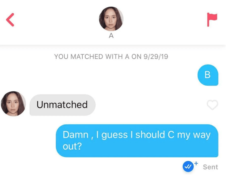 Text - A YOU MATCHED WITH A ON 9/29/19 В Unmatched Damn, I guess I should C my way out? + Sent