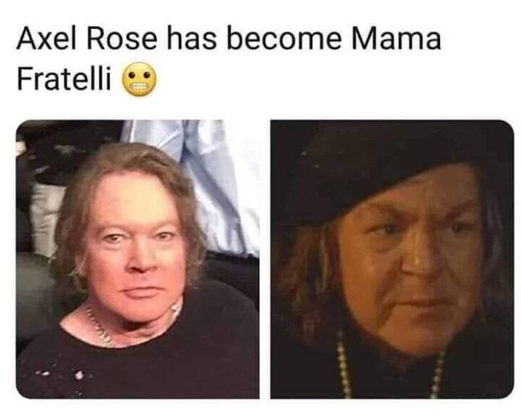 Face - Axel Rose has become Mama Fratelli