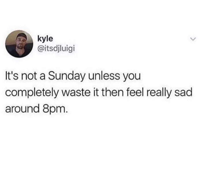 Text - kyle @itsdjluigi It's not a Sunday unless you completely waste it then feel really sad around 8pm.