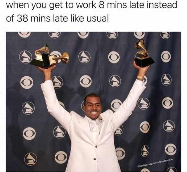 Gesture - when you get to work 8 mins late instead of 38 mins late like usual @lookwhatyoumademememe