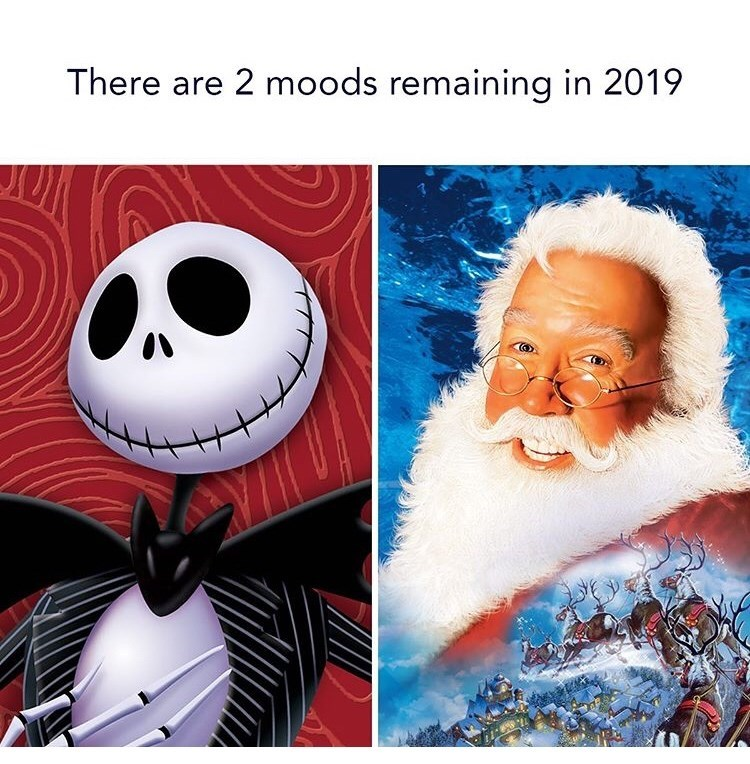 """Funny meme that reads, """"There are 2 moods remaining in 2019"""" above pics of Jack Skellington from 'Nightmare Before Christmas' and Tim Allen in 'The Santa Clause'"""