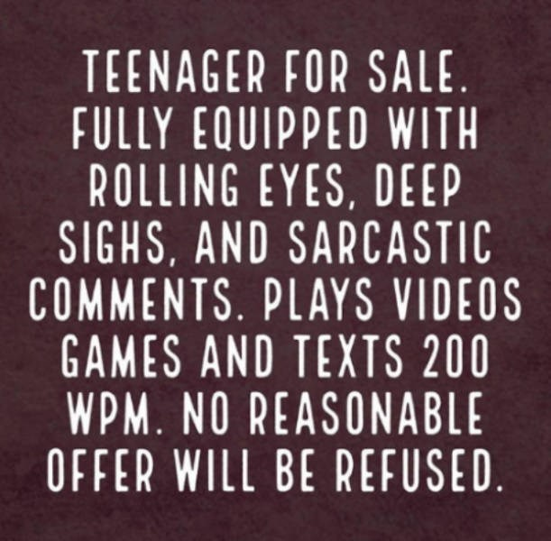 Font - TEENAGER FOR SALE FULLY EQUIPPED WITH ROLLING EYES, DEEP SIGHS, AND SARCASTIC COMMENTS. PLAYS VIDEOS GAMES AND TEXTS 200 WPM. NO REASONABLE OFFER WILL BE REFUSED
