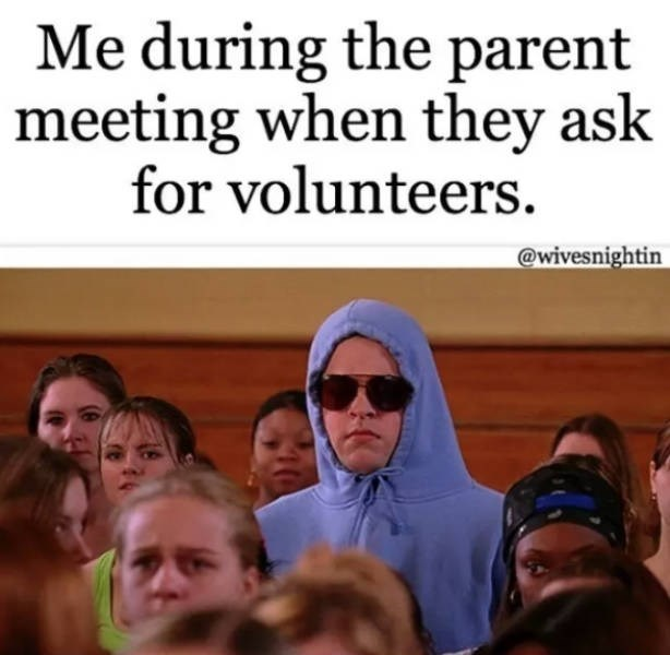 People - Me during the parent meeting when they ask for volunteers. @wivesnightin