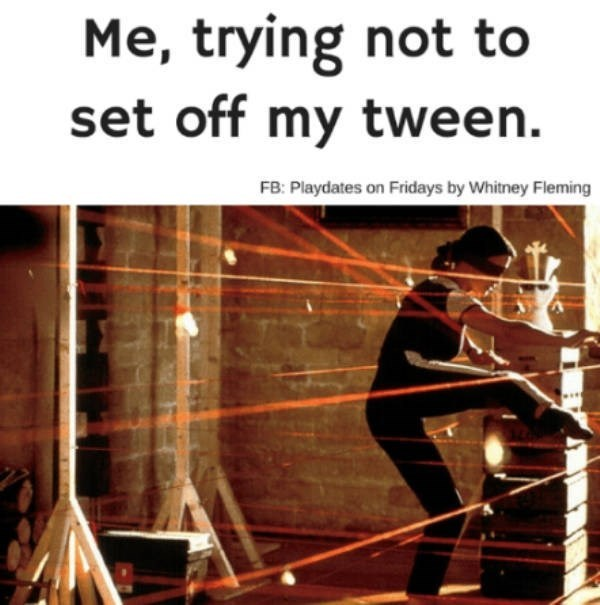 Text - Me, trying not to set off my tween. FB: Playdates on Fridays by Whitney Fleming