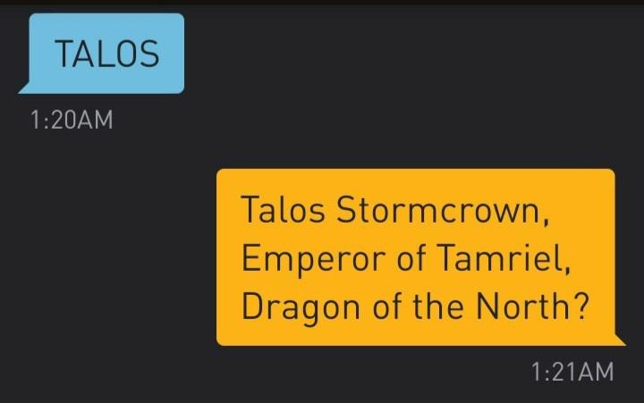 Text - Text - TALOS 1:20AM Talos Stormcrown, Emperor of Tamriel, Dragon of the North? 1:21AM