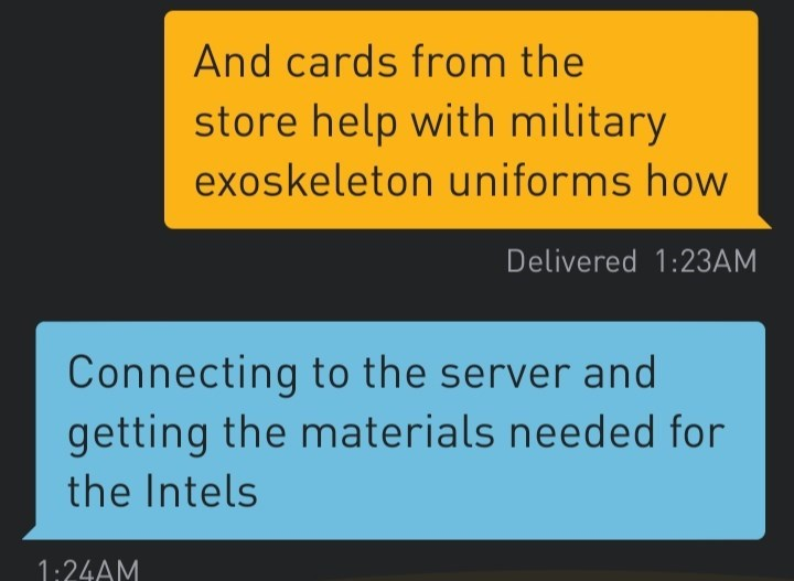 Text - And cards from the store help with military exoskeleton uniforms how Delivered 1:23AM Connecting to the server and getting the materials needed for the Intels 1:24AM