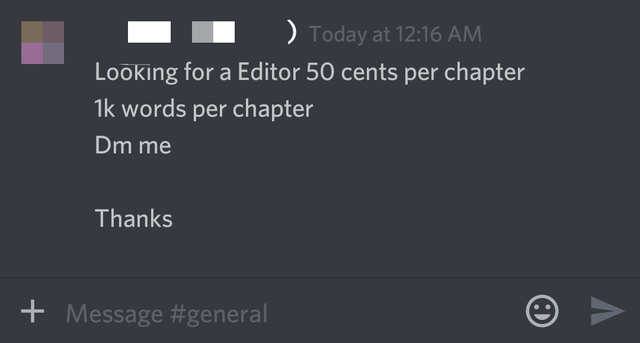 Text - Today at 12:16 AM Looking for a Editor 50 cents per chapter 1k words per chapter Dm me Thanks +Message #general A