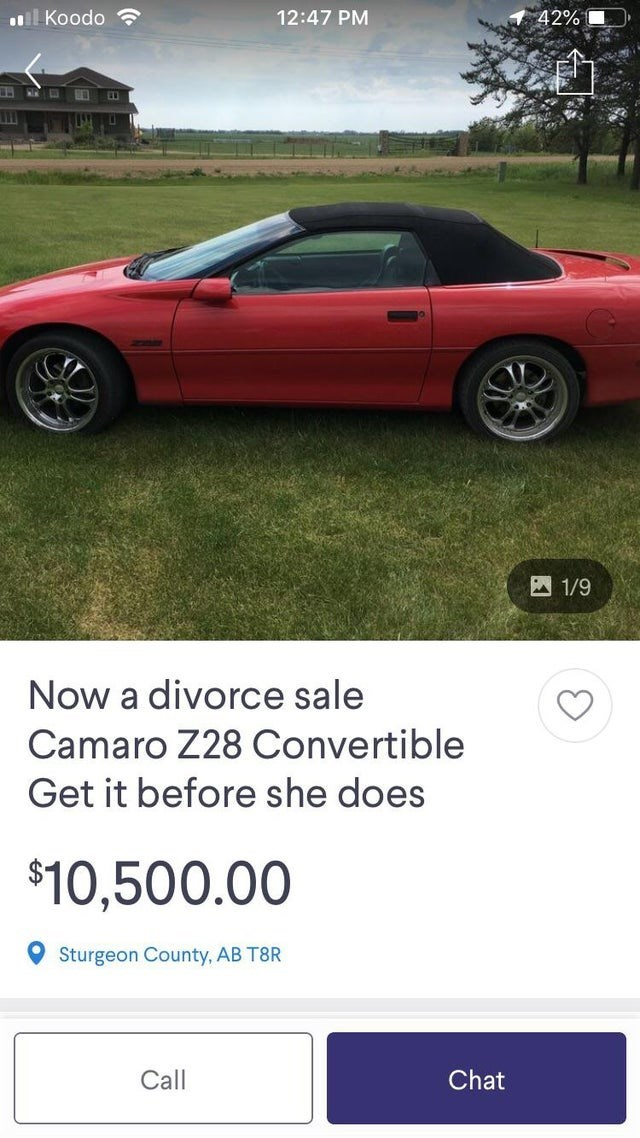 Car - 12:47 PM 42% lKoodo 1/9 Now a divorce sale Camaro Z28 Convertible Get it before she does $10,500.00 Sturgeon County, AB T8R Call Chat