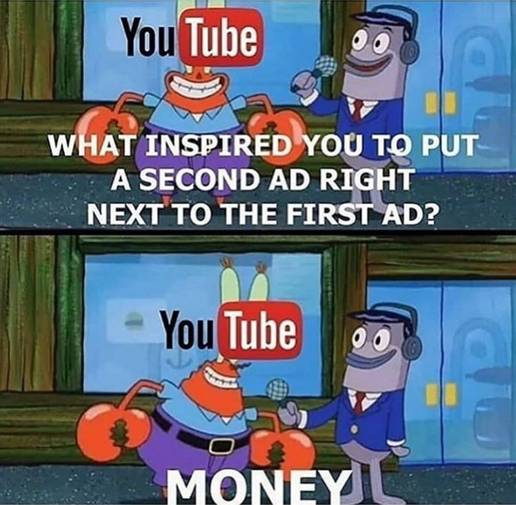 Animated cartoon - You Tube WHAT INSPIRED YOU TO PUT A SECOND AD RIGHT NEXT TO THE FIRST AD? You Tube MONEY