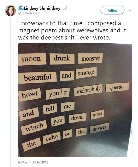 Text - CLindsey Shmindsey @shminsington Throwback to that time I composed a magnet poem about werewolves and it was the deepest shit I ever wrote Follow moon drunk monster beautiful and strange howl melancholy you r question tell me and dread more you which the answer or echo the 6:27 pm 31 Jul 2018