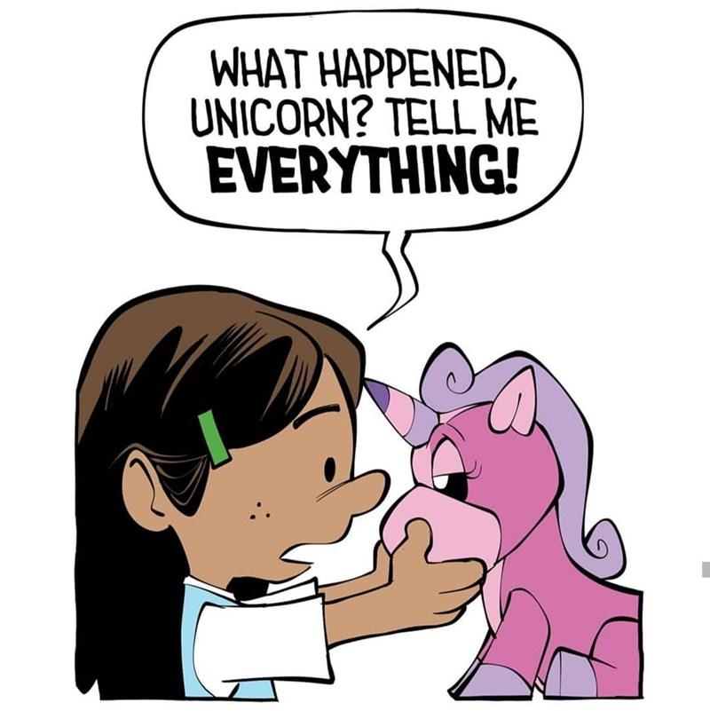 Cartoon - WHAT HAPPENED, UNICORN? TELL ME EVERYTHING!