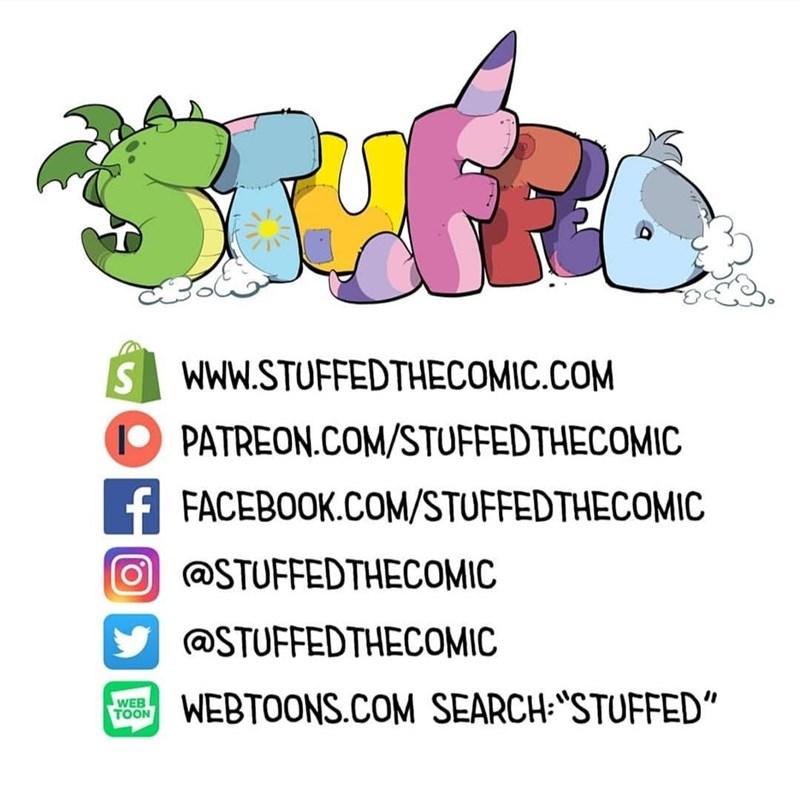 "Text - S WwW.STUFFEDTHECOMIC.COM PATREON.COM/STUFFEDTHECOMIC fFACEBOOK.COM/STUFFEDTHECOMIC @STUFFEDTHECOMIC @STUFFEDTHECOMIC WEBTOONS.COM SEARCH: ""STUFFED"" WEB TOON"