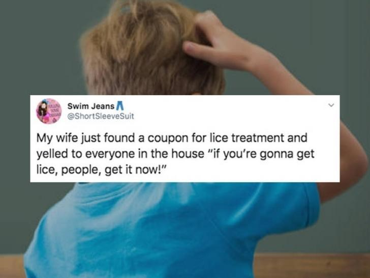 """Hair - Swim Jeans @ShortSleeveSuit My wife just found a coupon for lice treatment and yelled to everyone in the house """"if you're gonna get lice, people, get it now!"""""""
