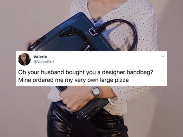 Shoulder - Valerie @ValeeGrrl Oh your husband bought you a designer handbag? Mine ordered me my very own large pizza