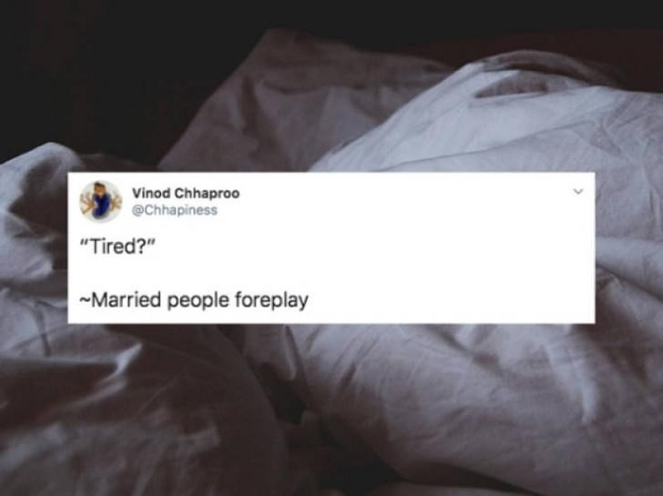 "Text - Vinod Chhaproo @Chhapiness ""Tired?"" Married people foreplay"
