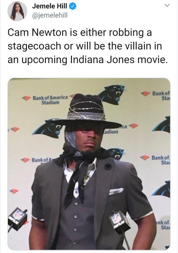 Headgear - Jemele Hill @jemelehill Cam Newton is either robbing a stagecoach or will be the villain in an upcoming Indiana Jones movie. Bank of Sta Bank of America Stadium ca adium Bankof Sta Bank of A nk of Sta
