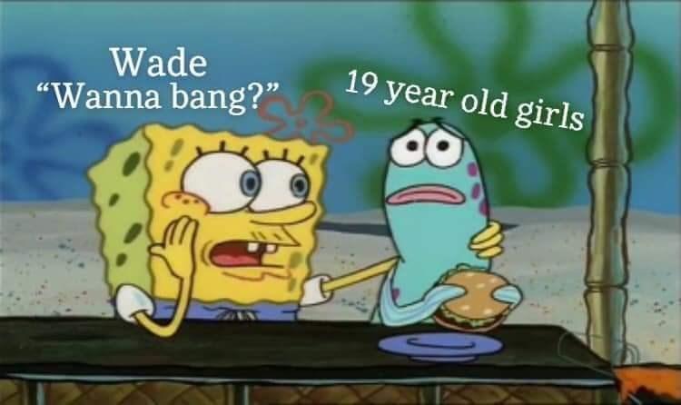 """Cartoon - Wade """"Wanna bang?"""" 19 year old girls"""