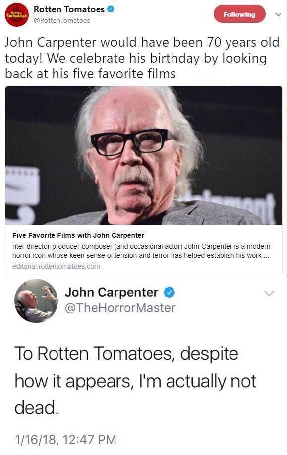 Text - Rotten Tomatoes tte Tematos Following @RottenTomatoes John Carpenter would have been 70 years old today! We celebrate his birthday by looking back at his five favorite films nt Five Favorite Films with John Carpenter riter-director-producer-composer (and occasional actor) John Carpenter is a modern horror icon whose keen sense of tension and terror has helped establish his work editorial.rottentomatoes.com John Carpenter @TheHorrorMaster To Rotten Tomatoes, despite how it appears, I'm act