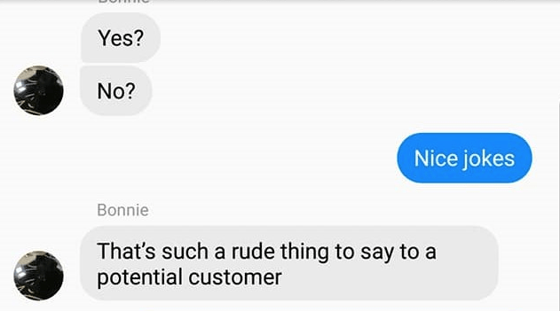 Text - Yes? No? Nice jokes Bonnie That's such a rude thing to say to a potential customer