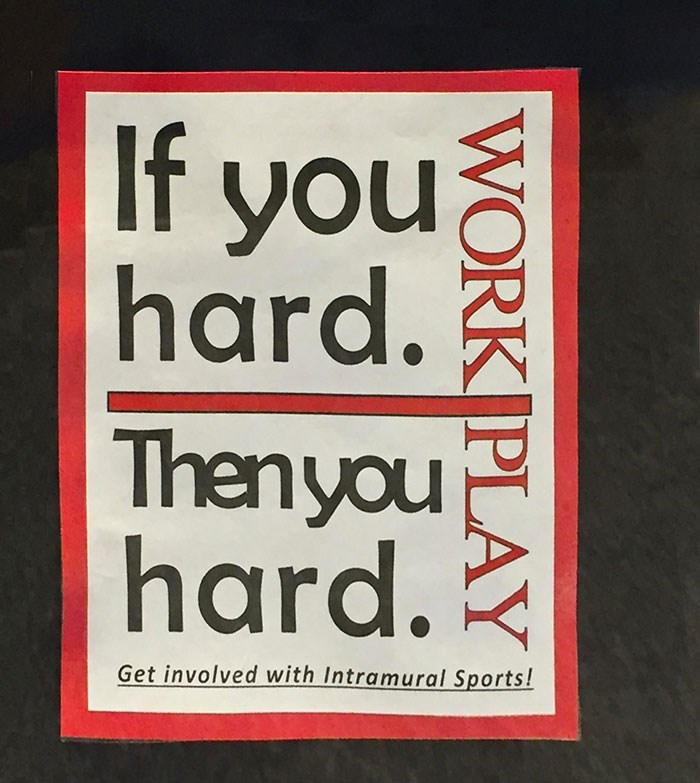 Font - If you hard. Then you hard. Get involved with Intramural Sports! WORK PLAY