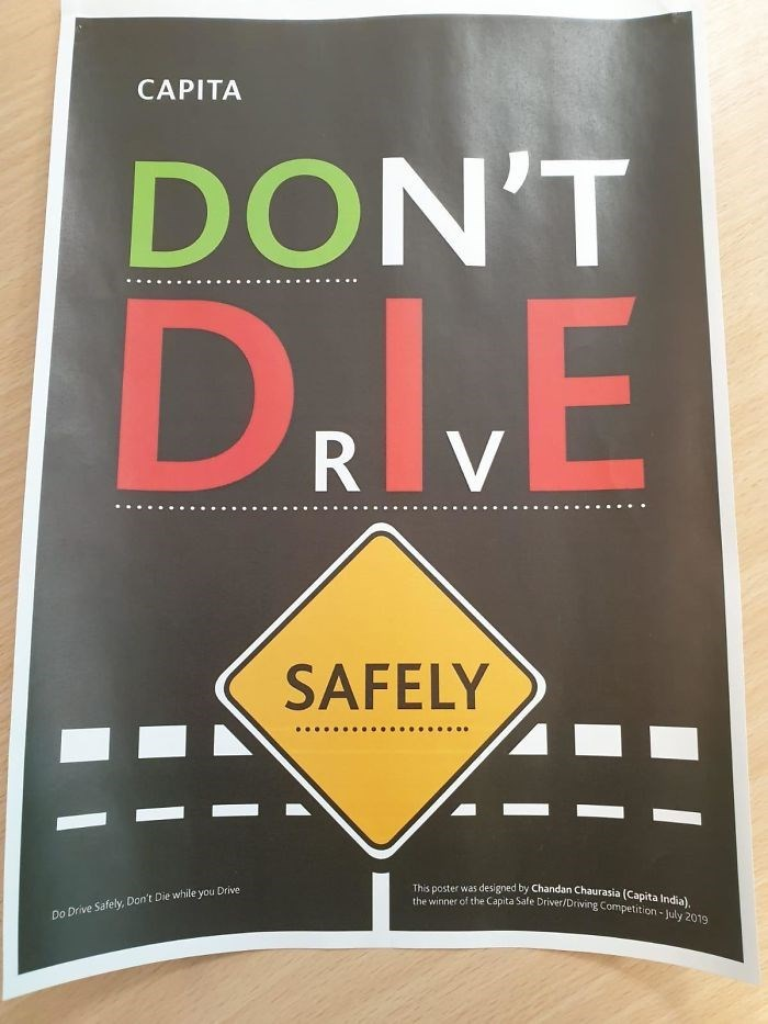 Text - CAPITA DON'T D& R V SAFELY This poster was designed by Chandan Chaurasia (Capita India), the winner of the Capita Safe Driver/Driving Competition-July 2019 Do Drive Safely, Don't Die while you Drive