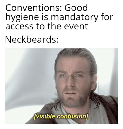Text - Conventions: Good hygiene is mandatory for access to the event Neckbeards: visible confusion]