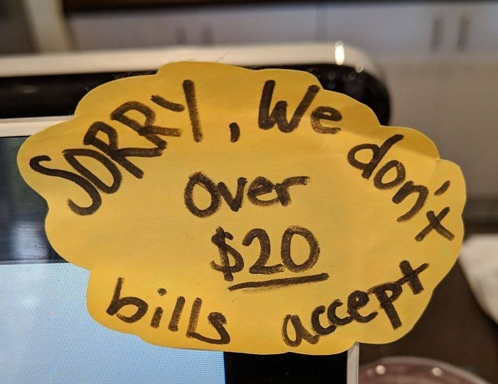 Yellow - 11 We dont Over $20 bills acce