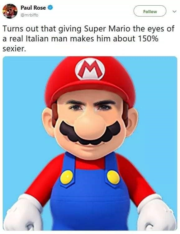 Cartoon - Paul Rose Follow @mrbiffo Turns out that giving Super Mario the eyes of a real Italian man makes him about 150% sexier.