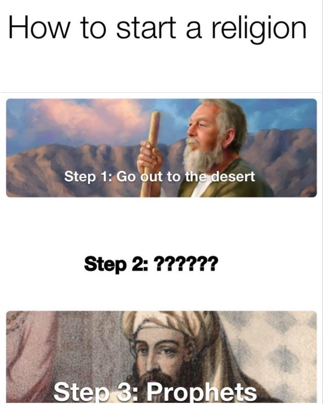Text - How to start a religion Step 1: Go out to the desert Step 2: ?????? Step 3: Prophets