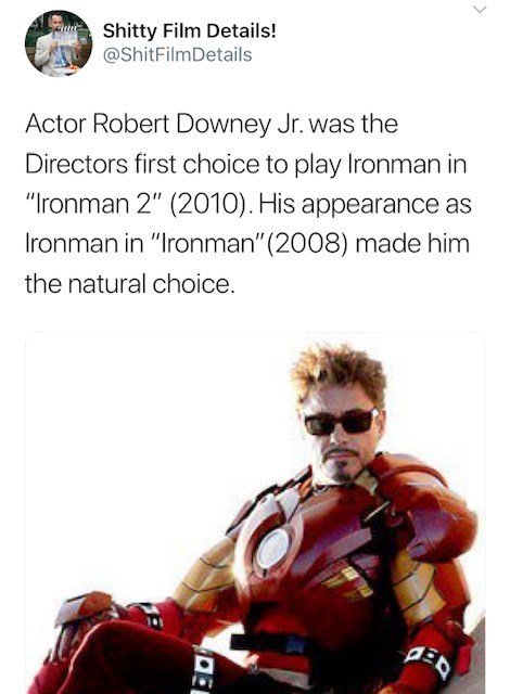 """Poster - Shitty Film Details! @ShitFilmDetails Actor Robert Downey Jr. was the Directors first choice to play Ironman in """"Ironman 2"""" (2010). His appearance as Ironman in """"Ironman"""" (2008) made him the natural choice."""