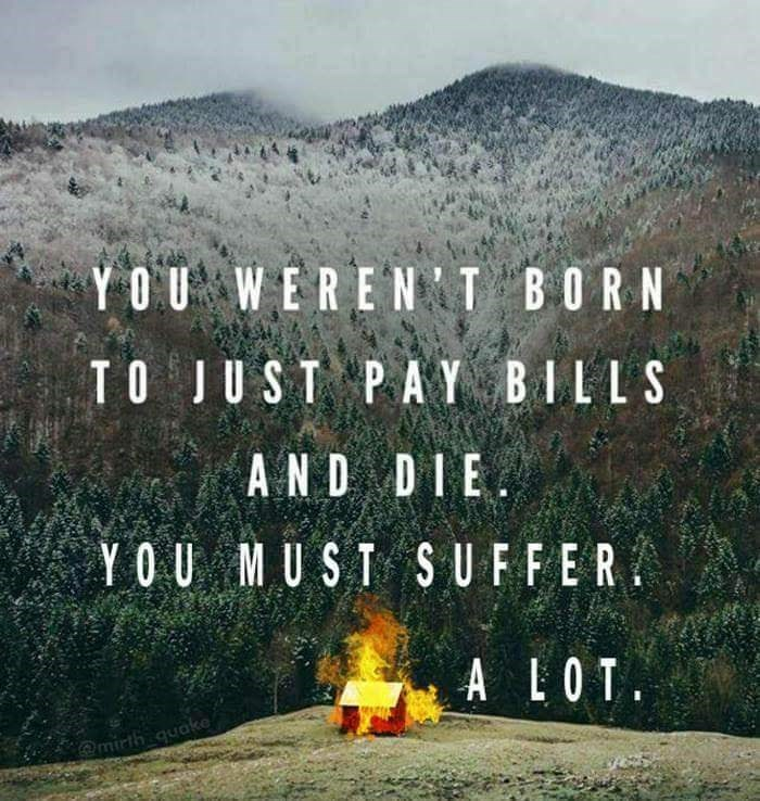 Natural landscape - YOU WEREN T BORN TO JUST PAY BILLS AND DIE YOU MUST S UFFER A LOT @mirth quake