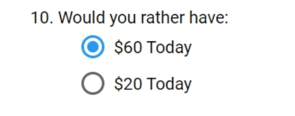 Text - 10. Would you rather have: $60 Today O $20 Today