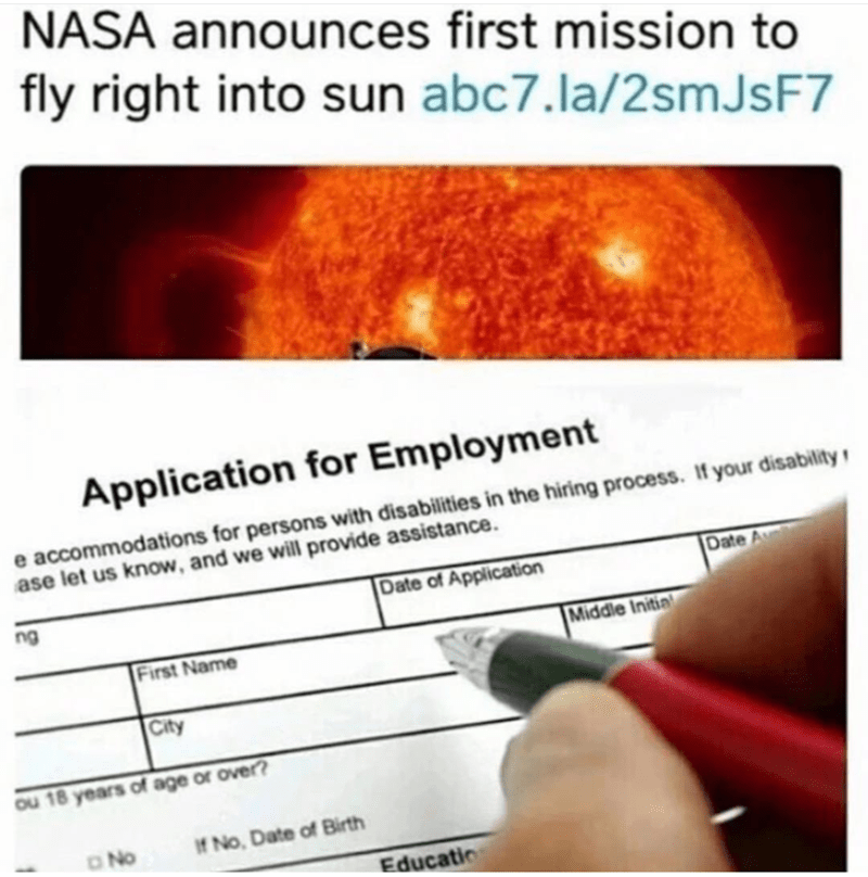 Text - NASA announces first mission to fly right into sun abc7.la/2smJsF7 Application for Employment e accomodations for persons with disabilities in the hiring process. If your disability ase let us know, and we will provide assistance. Date A Date of Application ng Middle Initia First Name City ou 18 years of age or over? If No Date of Birth No Educatio