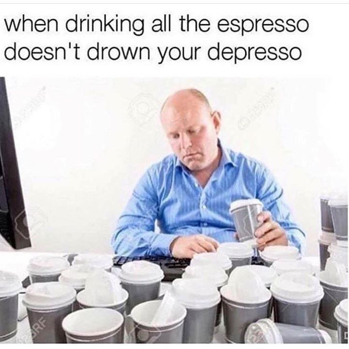 Product - when drinking all the espresso doesn't drown your depresso ARF