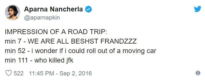 Text - Aparna Nancherla @aparnapkin IMPRESSION OF A ROAD TRIP min 7 - WE ARE ALL BESHST FRANDZZZ min 52 - i wonder if i could roll out of a moving car min 111 - who killed jfk 522 11:45 PM - Sep 2, 2016
