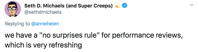 """Text - Seth D. Michaels (and Super Creeps) @sethdmichaels Replying to@annehelen we have a """"no surprises rule"""" for performance reviews, which is very refreshing"""