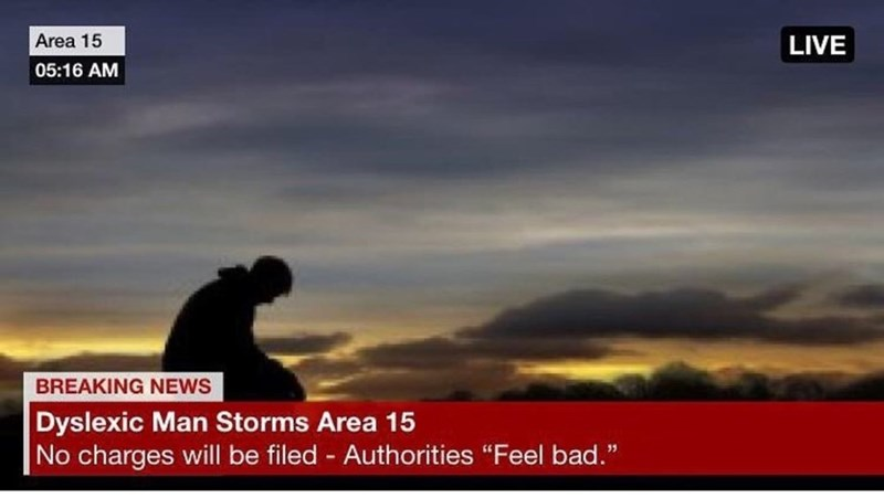 "Sky - Area 15 LIVE 05:16 AM BREAKING NEWS Dyslexic Man Storms Area 15 No charges will be filed Authorities ""Feel bad."""