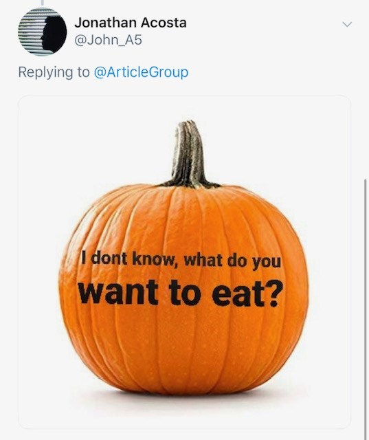 Pumpkin - Jonathan Acosta @John_A5 Replying to @ArticleGroup I dont know, what do you want to eat?