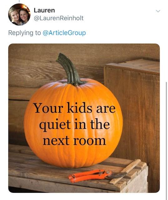 Pumpkin - Lauren @LaurenReinholt Replying to @ArticleGroup Your kids are quiet in the next room