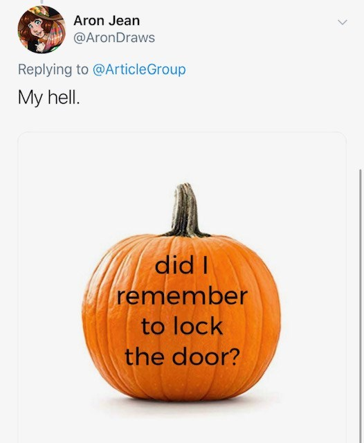 Pumpkin - Aron Jean @AronDraws Replying to @ArticleGroup My hell. did I remember to lock the door?