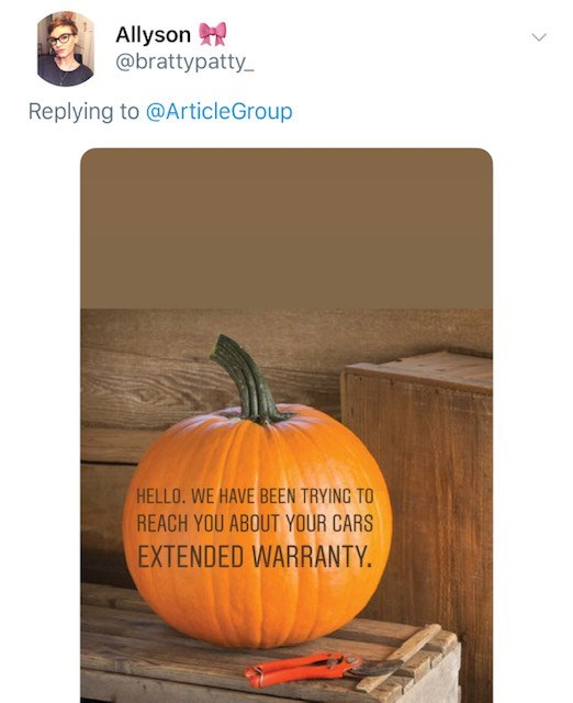 Pumpkin - Allyson @brattypatty Replying to @ArticleGroup HELLO. WE HAVE BEEN TRYING TO REACH YOU ABOUT YOUR CARS EXTENDED WARRANTY