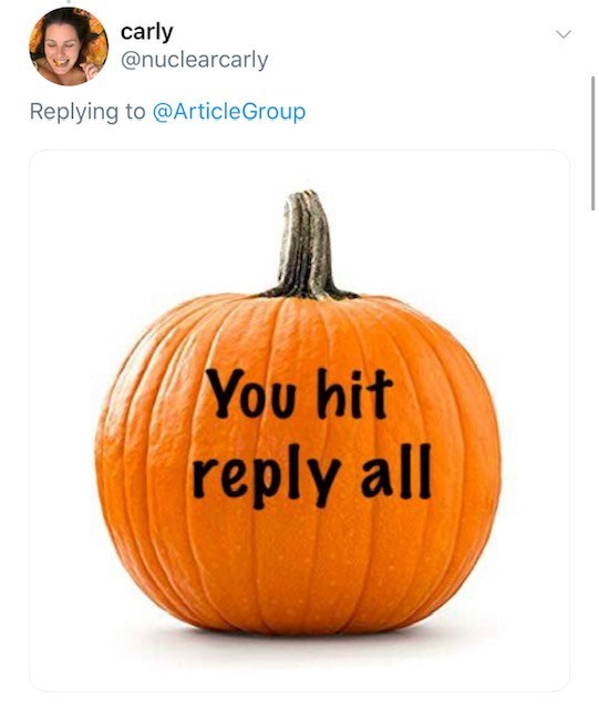 Pumpkin - carly @nuclearcarly Replying to @ArticleGroup /You hit reply all