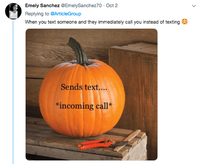 """Pumpkin - Emely SanchezGEmelySanchez70 Oct 2 Replying to @ArticleGroup When you text someone and they immediately call you instead of texting Sends text.... """"incoming call*"""