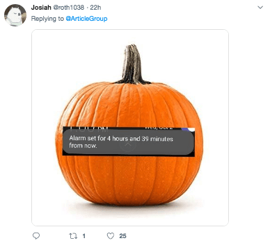 Pumpkin - Josiah roth1038 22h Replying to ArticleGroup Alarm set for 4 hours and 39 minutes from now. t 1 25