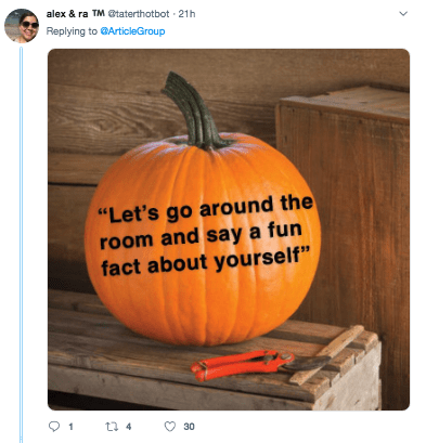 """Pumpkin - alex & ra TM taterthot bot 21h Replying to GArticleGroup """"Let's go around the room and say a fun fact about yourself"""" t 4 30"""