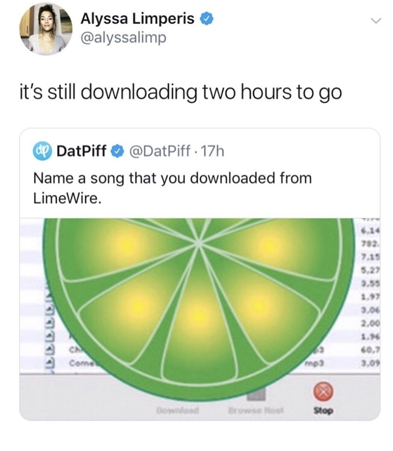 Text - Alyssa Limperis @alyssalimp it's still downloading two hours to go ap DatPiff @DatPiff 17h Name a song that you downloaded from LimeWire. TETY 6.14 782 7.15 5,27 3,55 1,97 3.0 2.00 1.96 ACh ACome G0.7 mp3 3,09 X Downoad Browse ost Stop